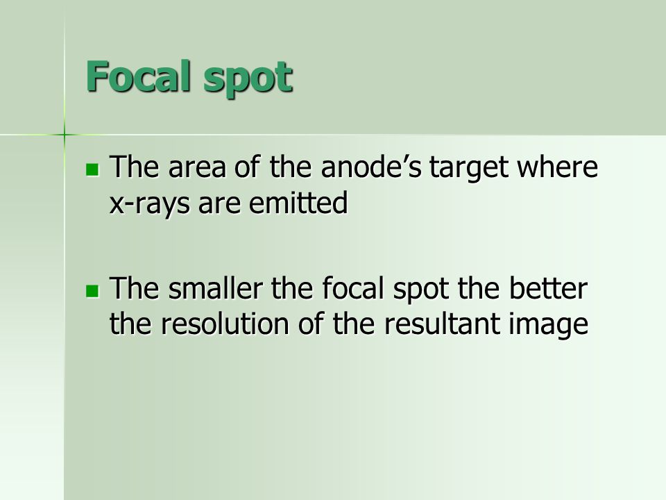 Focal spot The area of the anode's target where x-rays are emitted