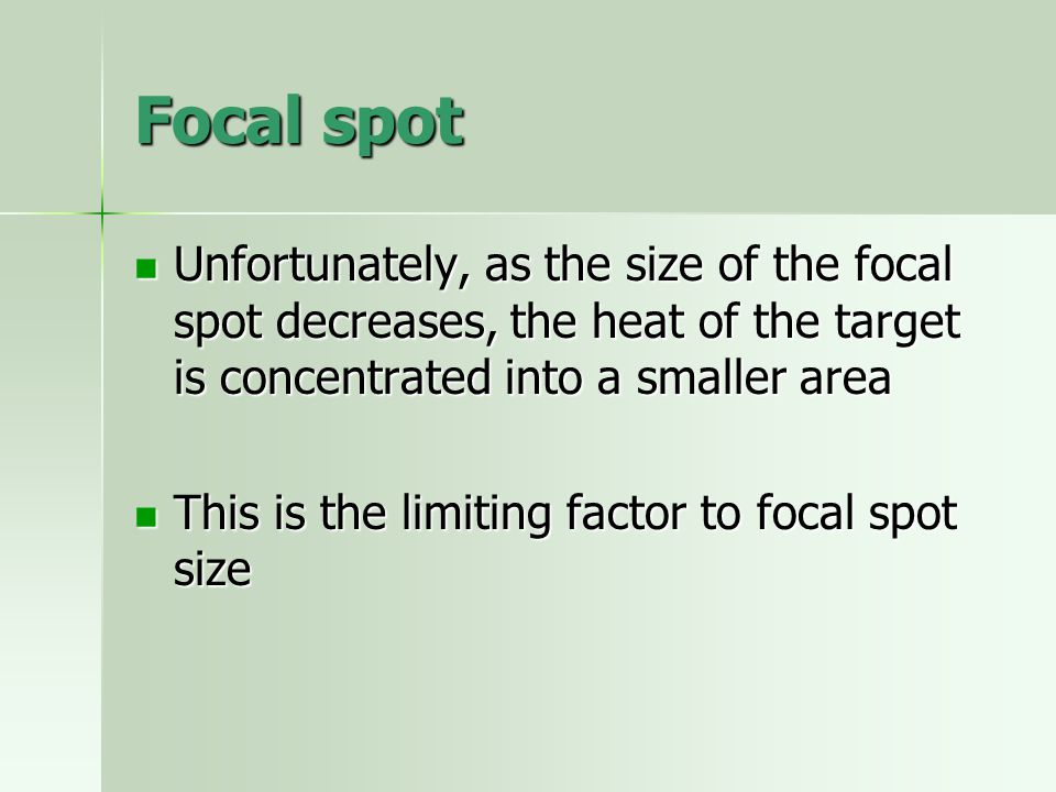 Focal spot Unfortunately, as the size of the focal spot decreases, the heat of the target is concentrated into a smaller area.