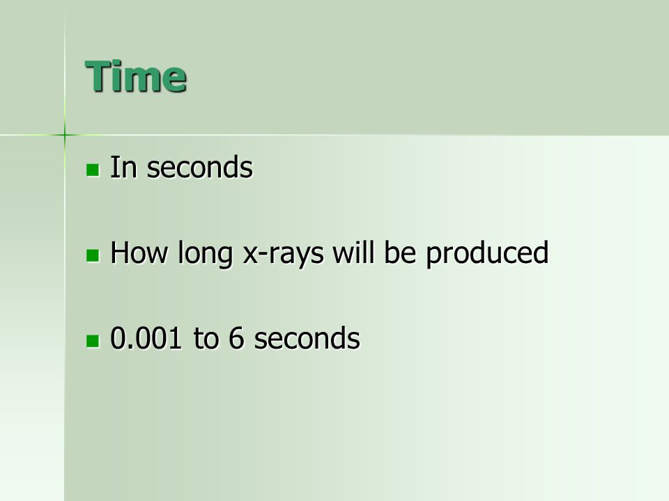 Time In seconds How long x-rays will be produced to 6 seconds