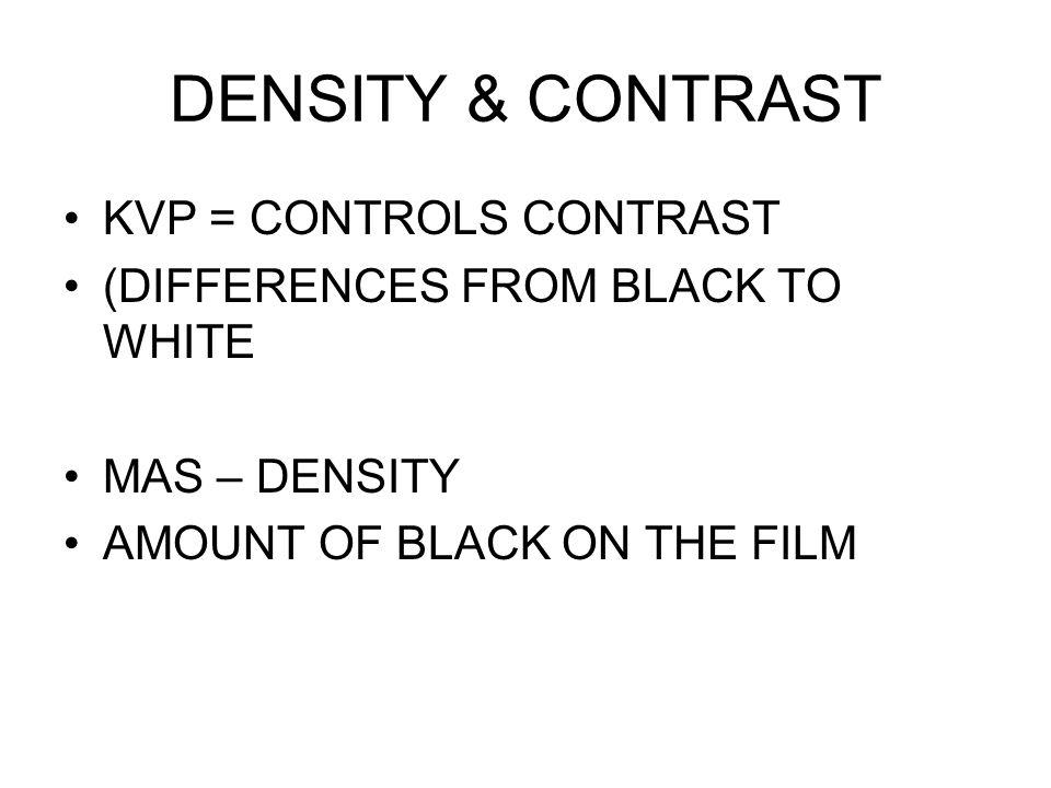 DENSITY & CONTRAST KVP = CONTROLS CONTRAST