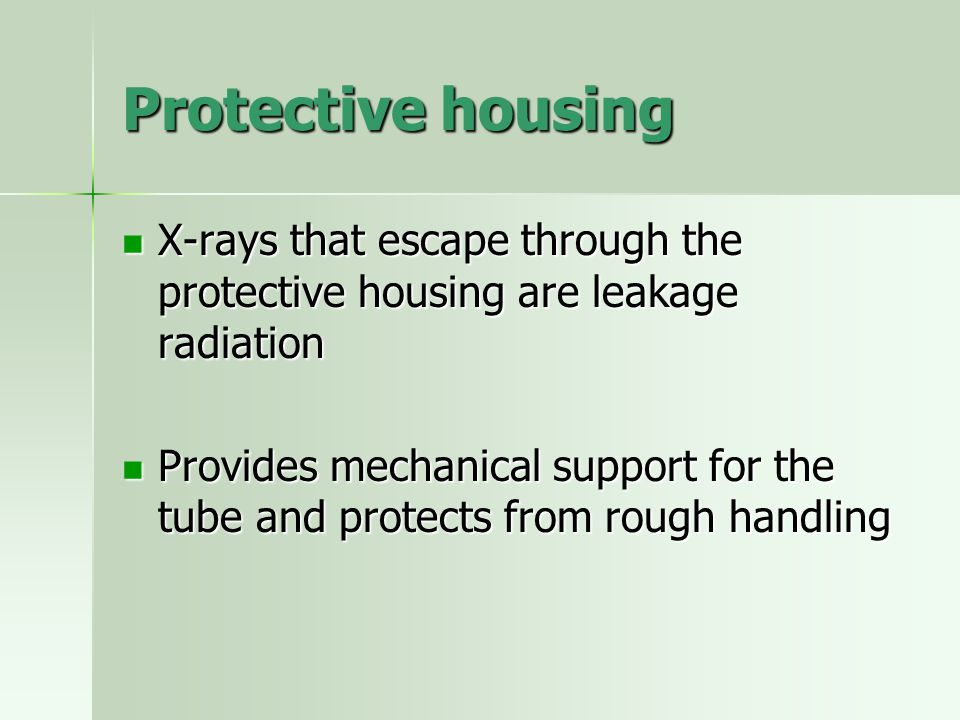 Protective housing X-rays that escape through the protective housing are leakage radiation.