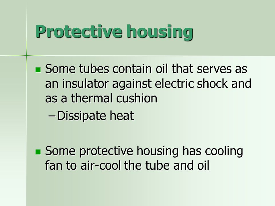 Protective housing Some tubes contain oil that serves as an insulator against electric shock and as a thermal cushion.