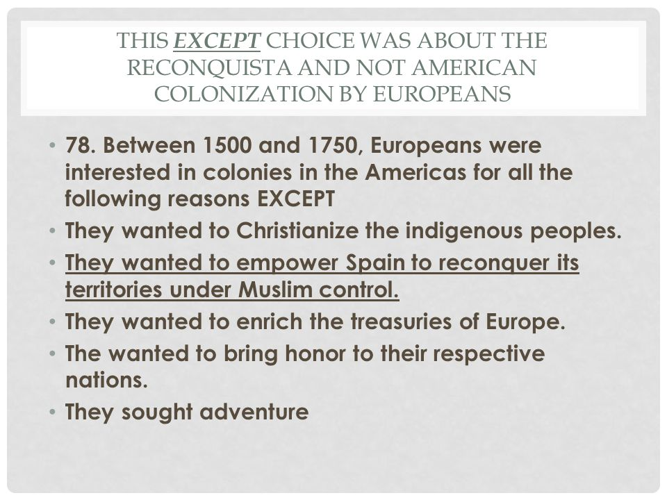This EXCEPT choice was about the reconquista and not American colonization by Europeans