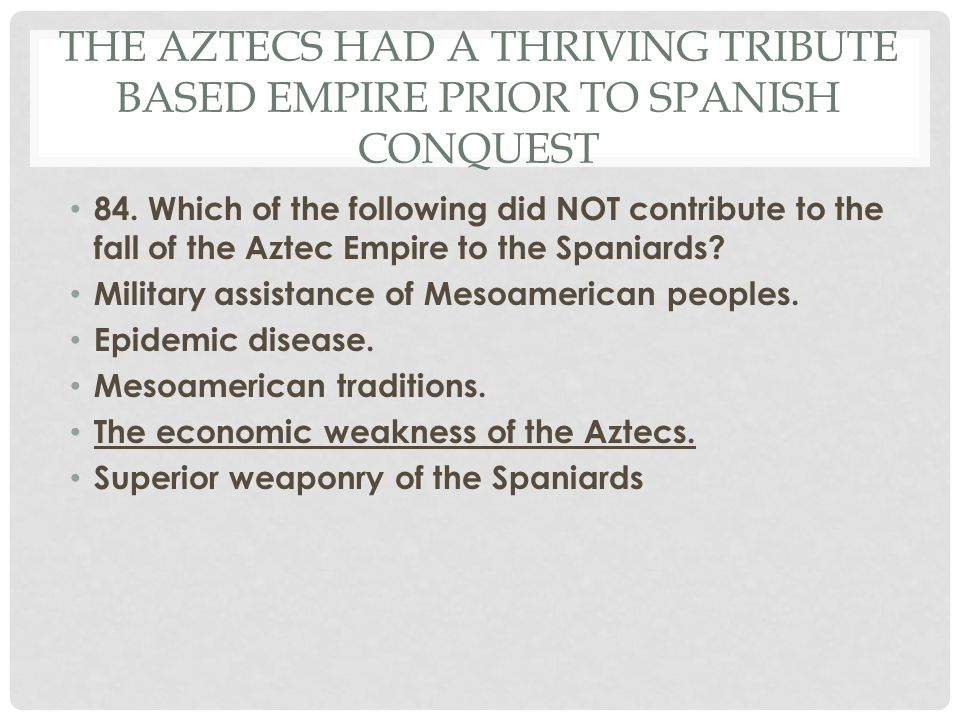 The Aztecs had a thriving tribute based Empire prior to Spanish Conquest