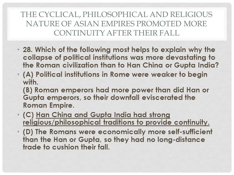 The cyclical, philosophical and religious nature of Asian Empires promoted more continuity after their fall