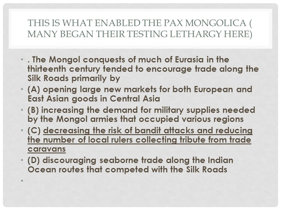 This is what enabled the Pax Mongolica ( many began their testing lethargy here)