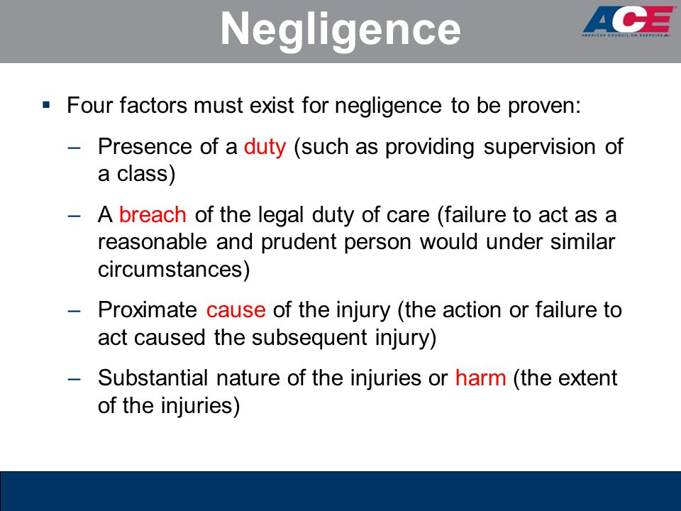 Negligence Four factors must exist for negligence to be proven: