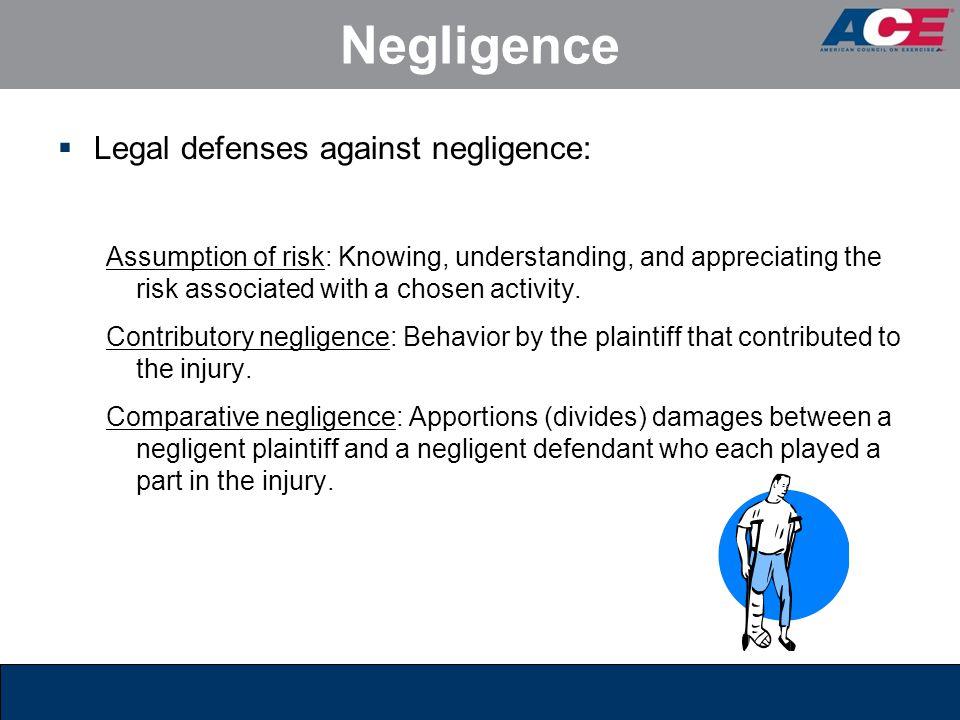 Negligence Legal defenses against negligence: