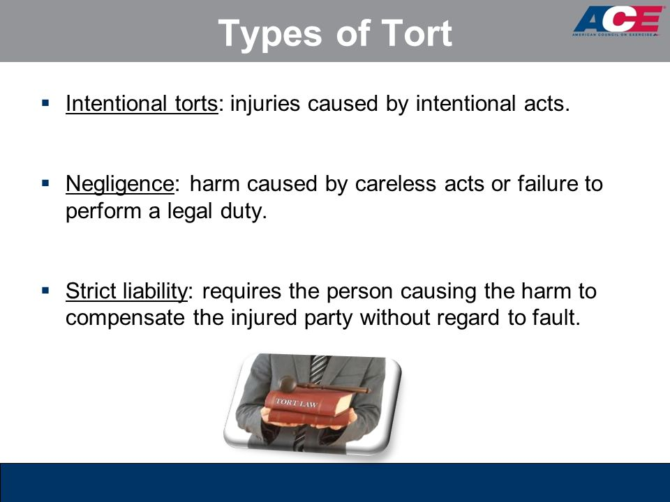 Types of Tort Intentional torts: injuries caused by intentional acts.