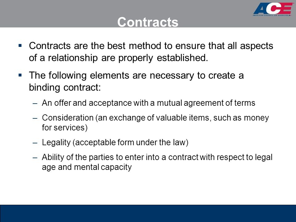 Contracts Contracts are the best method to ensure that all aspects of a relationship are properly established.