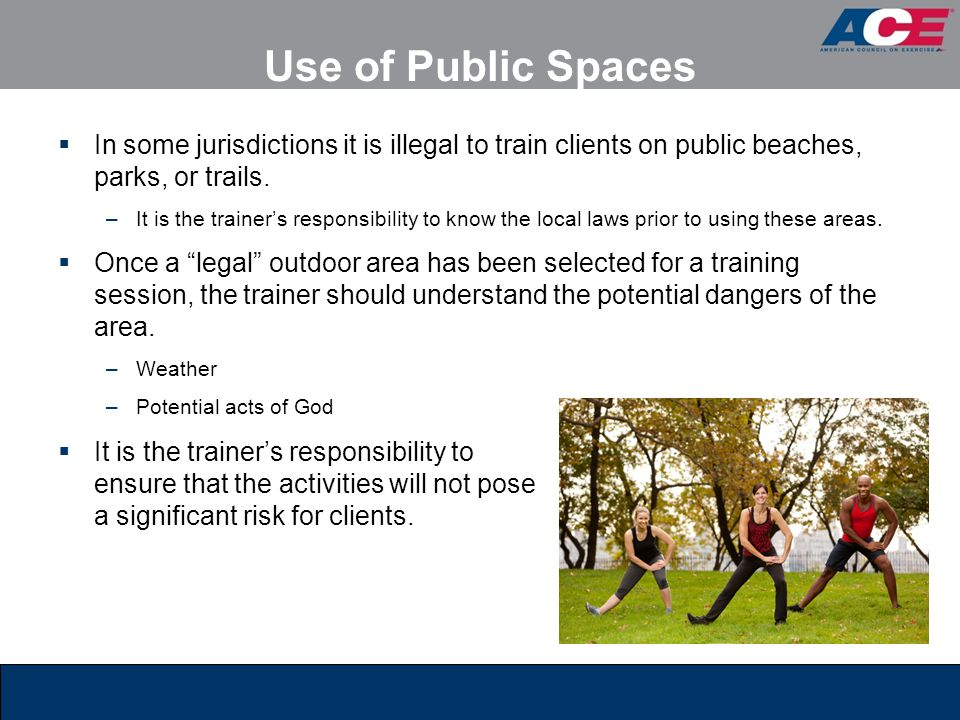 Use of Public Spaces In some jurisdictions it is illegal to train clients on public beaches, parks, or trails.