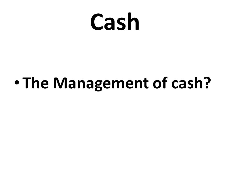 Cash The Management of cash