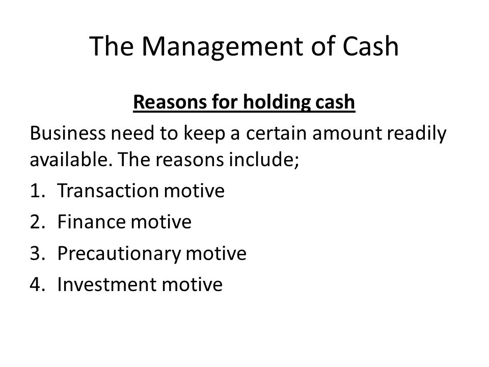 The Management of Cash Reasons for holding cash