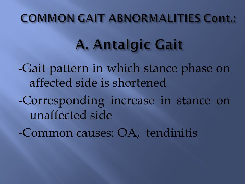 COMMON GAIT ABNORMALITIES Cont.: A. Antalgic Gait