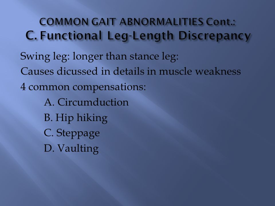COMMON GAIT ABNORMALITIES Cont.: C. Functional Leg-Length Discrepancy
