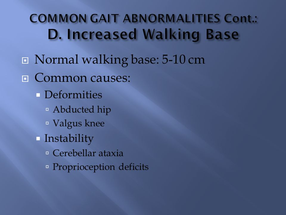 COMMON GAIT ABNORMALITIES Cont.: D. Increased Walking Base