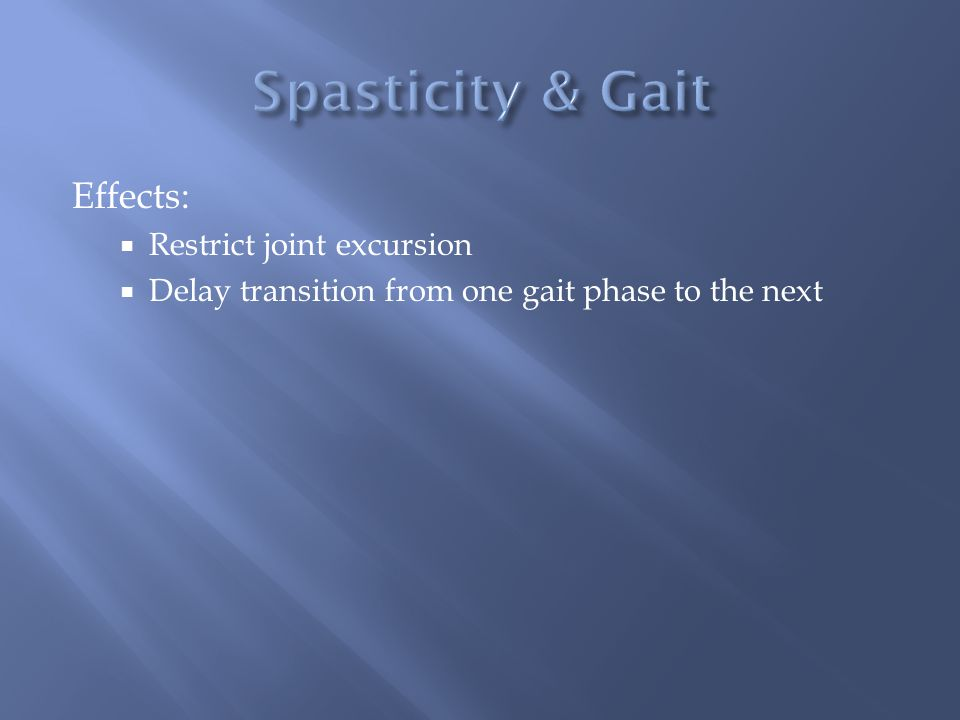 Spasticity & Gait Effects: Restrict joint excursion