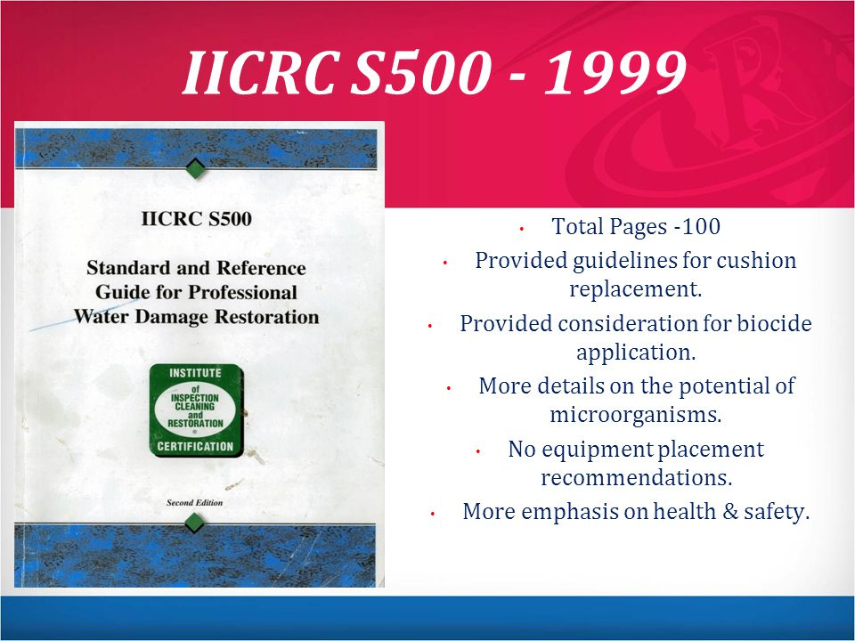 IICRC S500 - 1999 Total Pages -100. Provided guidelines for cushion replacement. Provided consideration for biocide application.