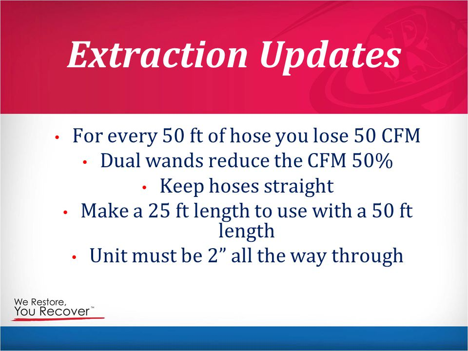 Extraction Updates For every 50 ft of hose you lose 50 CFM