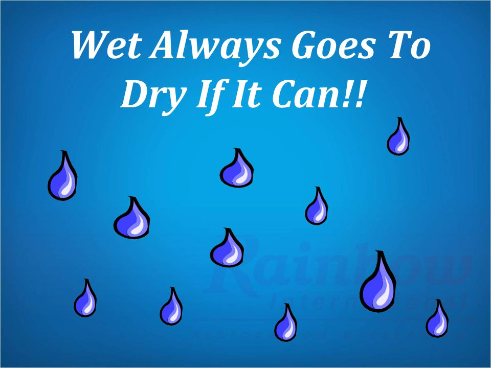 Wet Always Goes To Dry If It Can!!