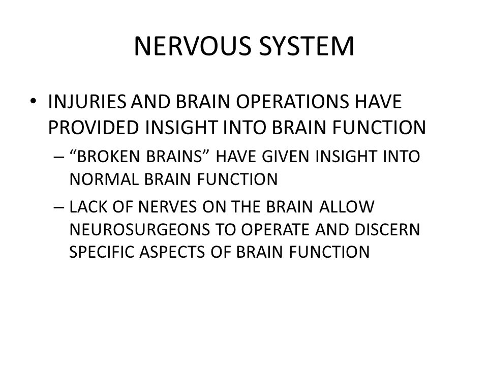 NERVOUS SYSTEM INJURIES AND BRAIN OPERATIONS HAVE PROVIDED INSIGHT INTO BRAIN FUNCTION.