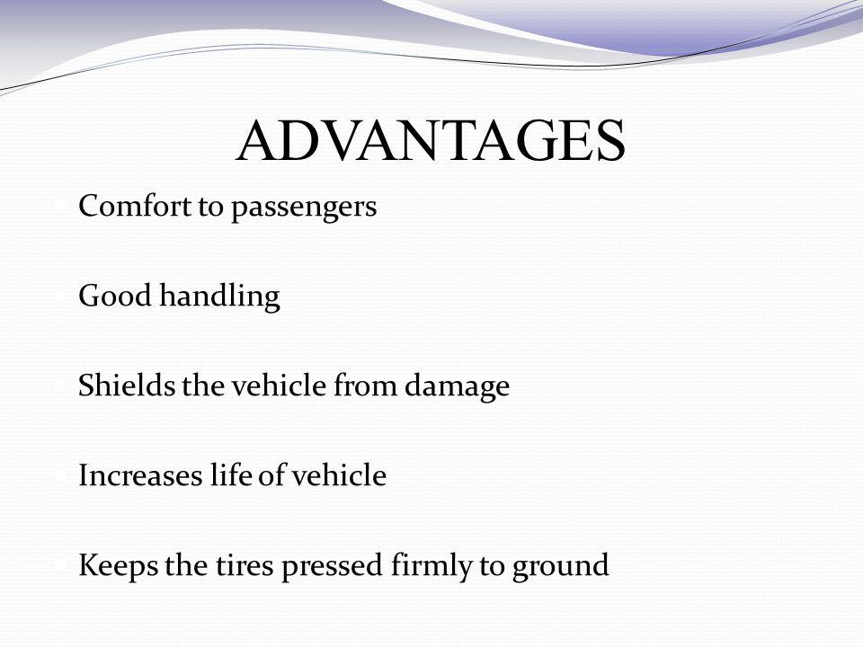 ADVANTAGES Comfort to passengers Good handling