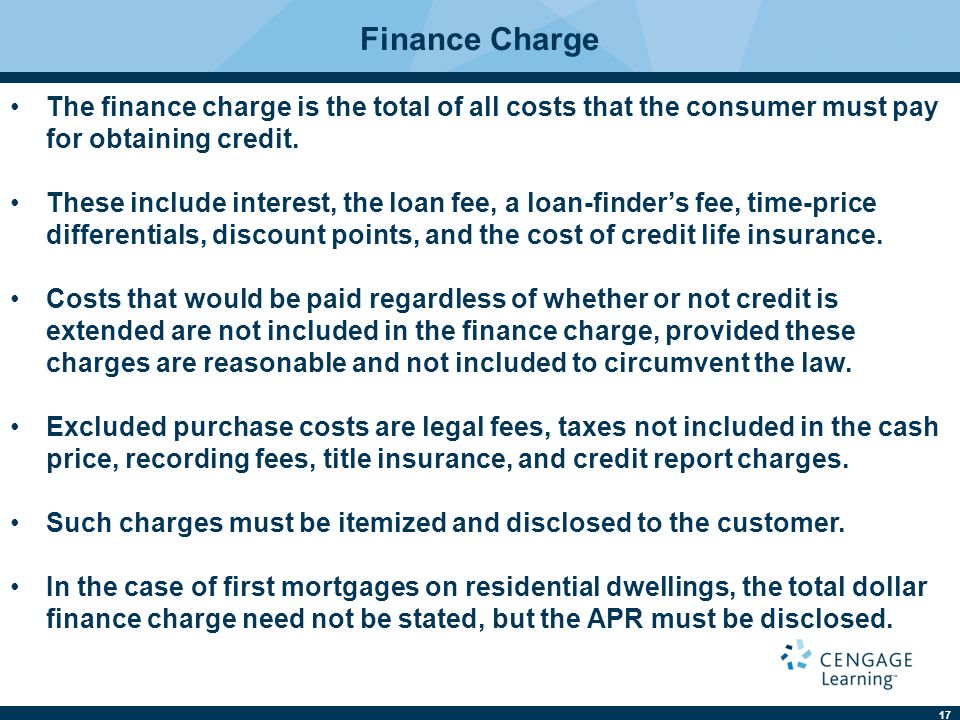Finance Charge The finance charge is the total of all costs that the consumer must pay for obtaining credit.