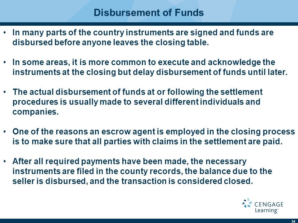 Disbursement of Funds In many parts of the country instruments are signed and funds are disbursed before anyone leaves the closing table.