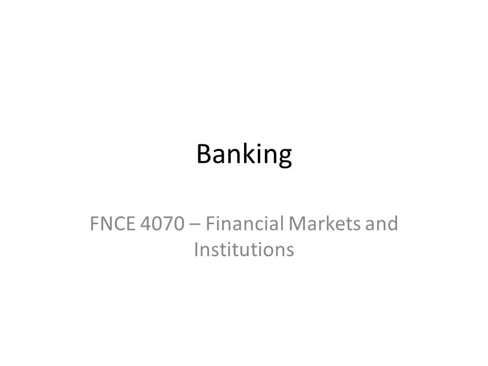 FNCE 4070 – Financial Markets and Institutions