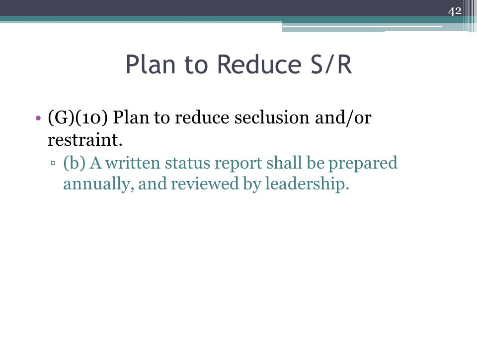 Plan to Reduce S/R (G)(10) Plan to reduce seclusion and/or restraint.