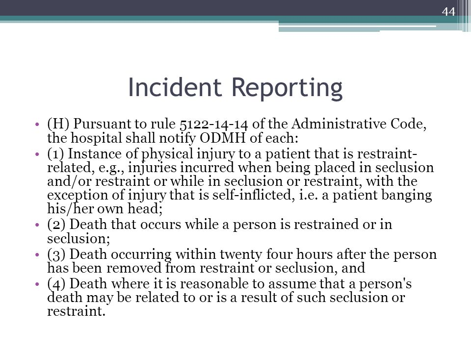 Incident Reporting (H) Pursuant to rule 5122-14-14 of the Administrative Code, the hospital shall notify ODMH of each:
