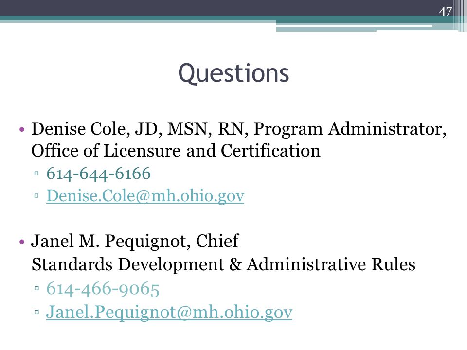Questions Denise Cole, JD, MSN, RN, Program Administrator, Office of Licensure and Certification. 614-644-6166.