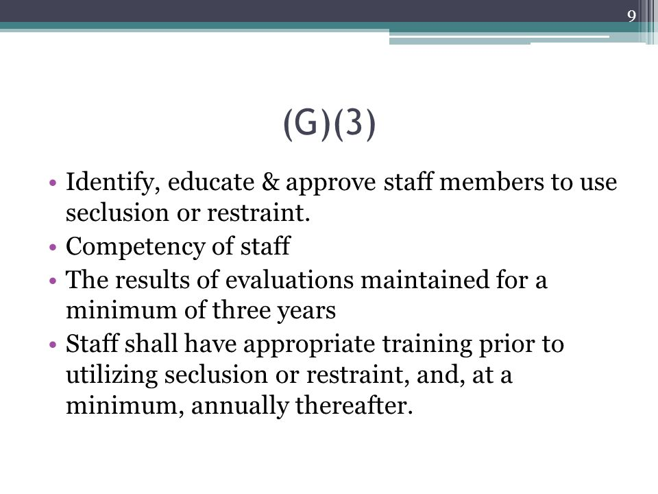 (G)(3) Identify, educate & approve staff members to use seclusion or restraint. Competency of staff.