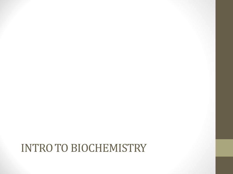 INTRO TO BIOCHEMISTRY