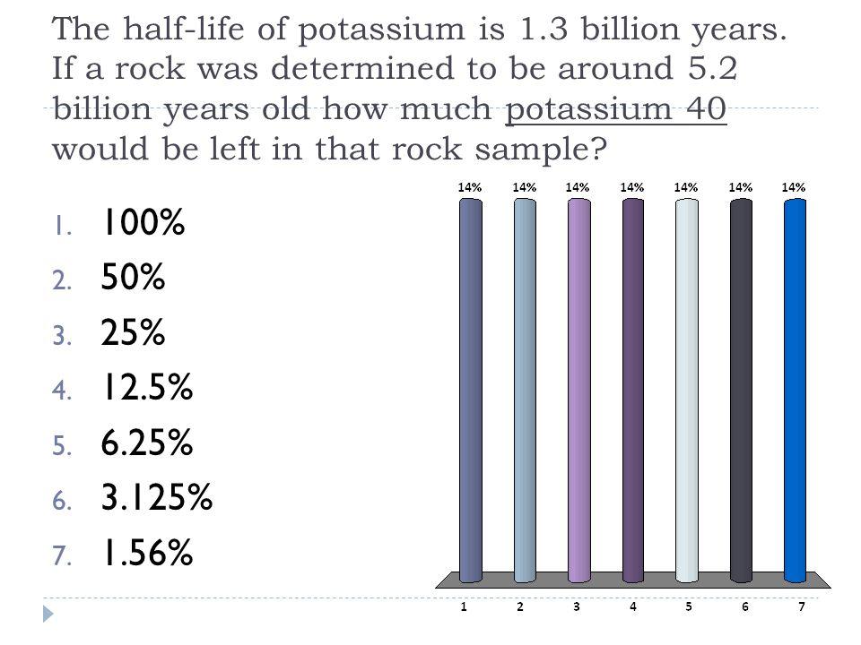The half-life of potassium is 1. 3 billion years