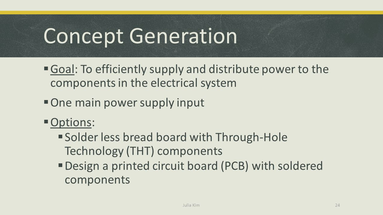 Concept Generation Goal: To efficiently supply and distribute power to the components in the electrical system.