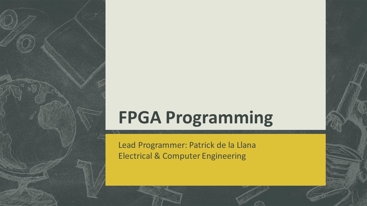 FPGA Programming Lead Programmer: Patrick de la Llana