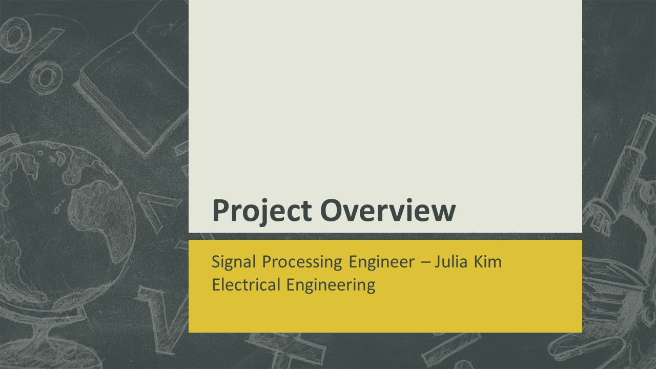Project Overview Signal Processing Engineer – Julia Kim