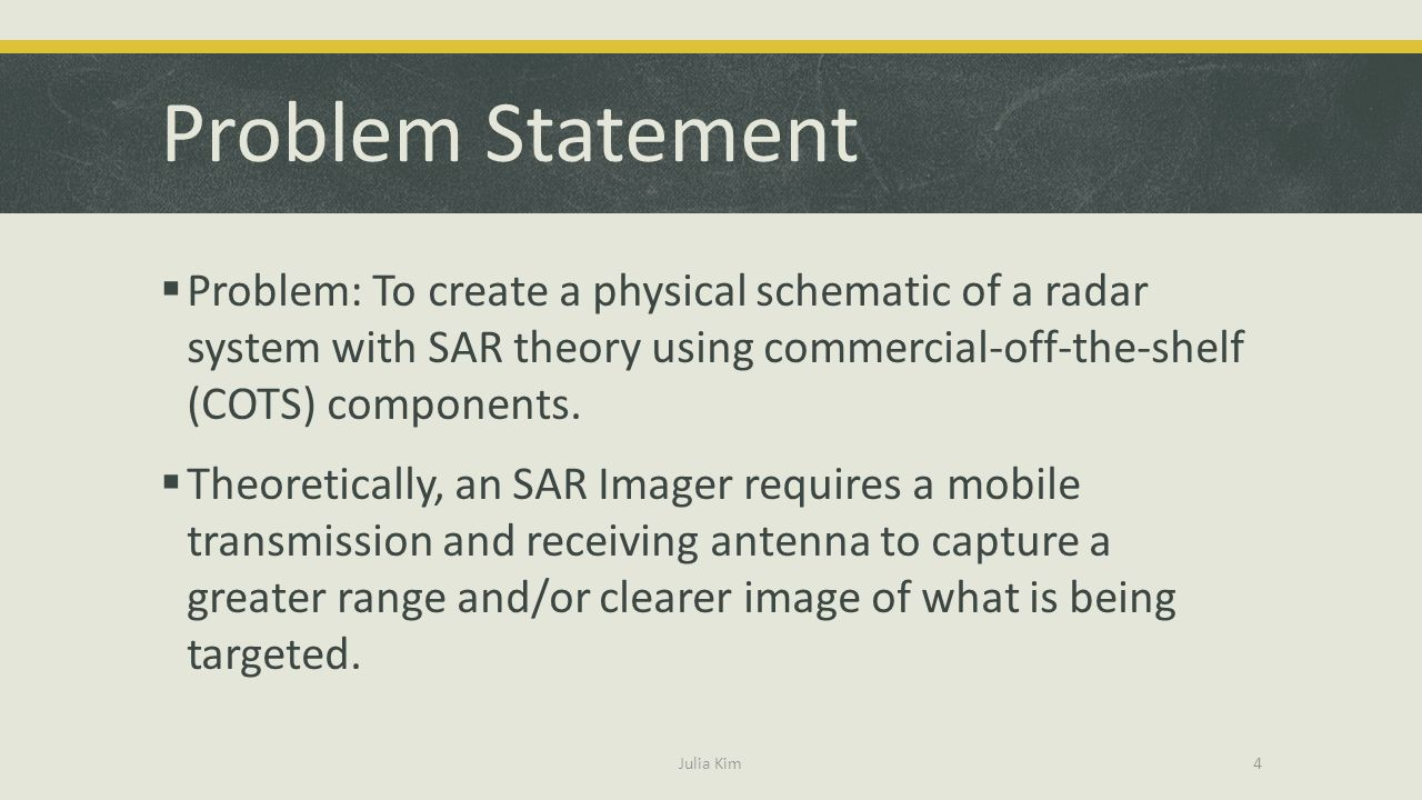 Problem Statement Problem: To create a physical schematic of a radar system with SAR theory using commercial-off-the-shelf (COTS) components.