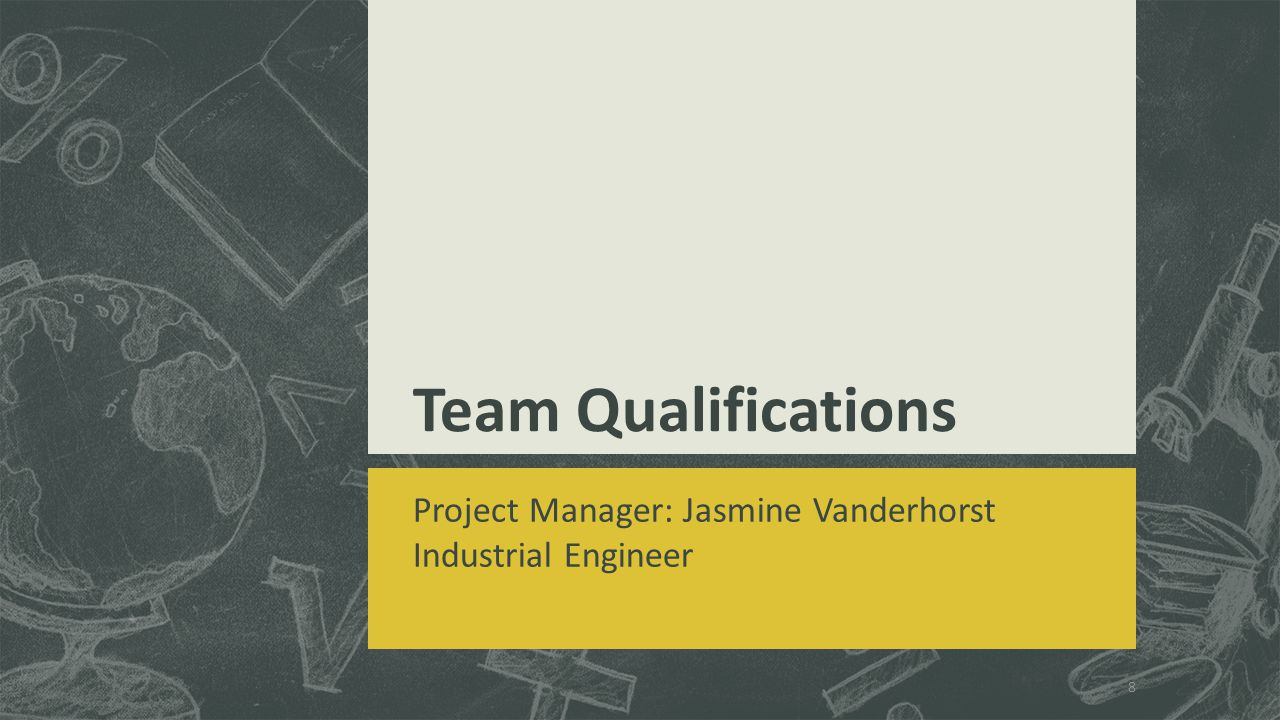 Team Qualifications Project Manager: Jasmine Vanderhorst