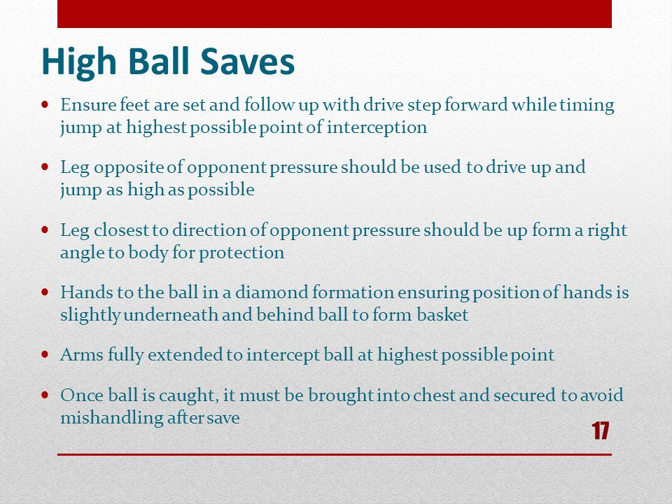 High Ball Saves Ensure feet are set and follow up with drive step forward while timing jump at highest possible point of interception.