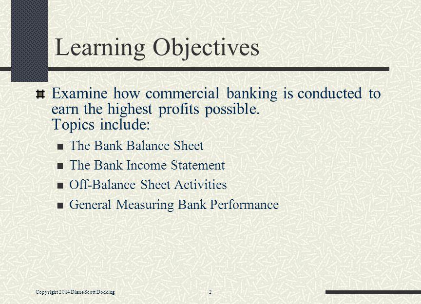 Learning Objectives Examine how commercial banking is conducted to earn the highest profits possible. Topics include: