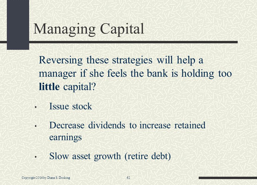 Managing Capital Reversing these strategies will help a manager if she feels the bank is holding too little capital