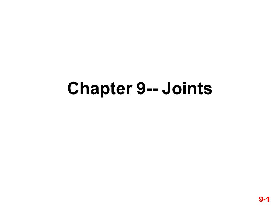 Chapter 9-- Joints