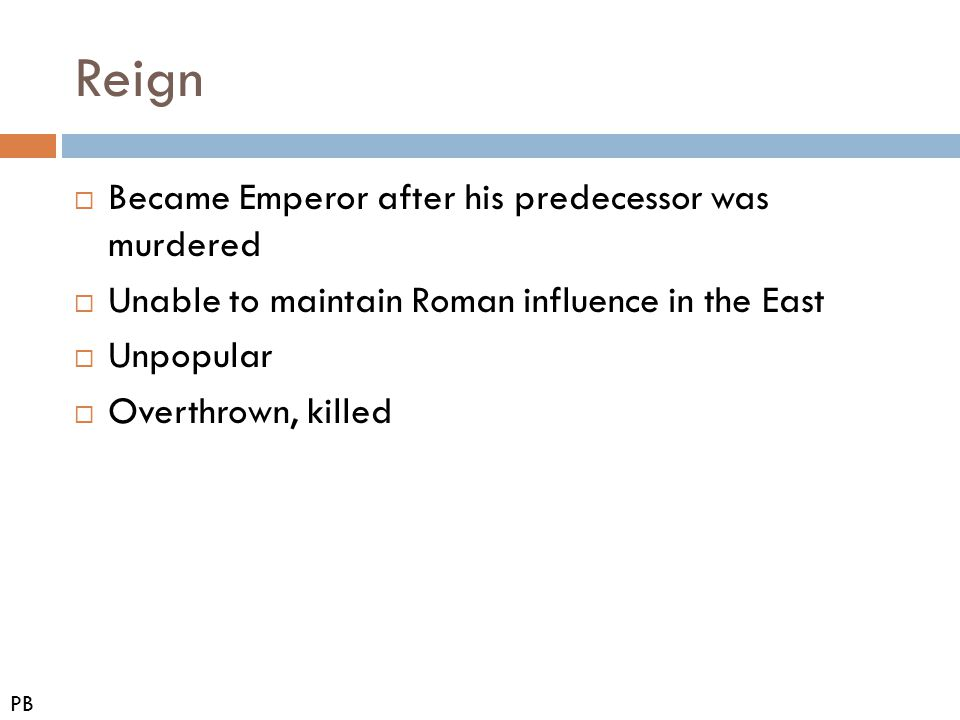 Reign Became Emperor after his predecessor was murdered