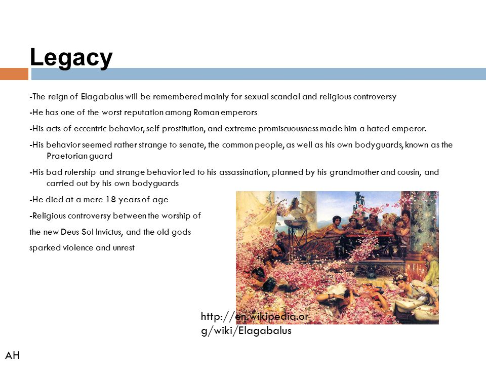 Legacy http://en.wikipedia.org/wiki/Elagabalus AH