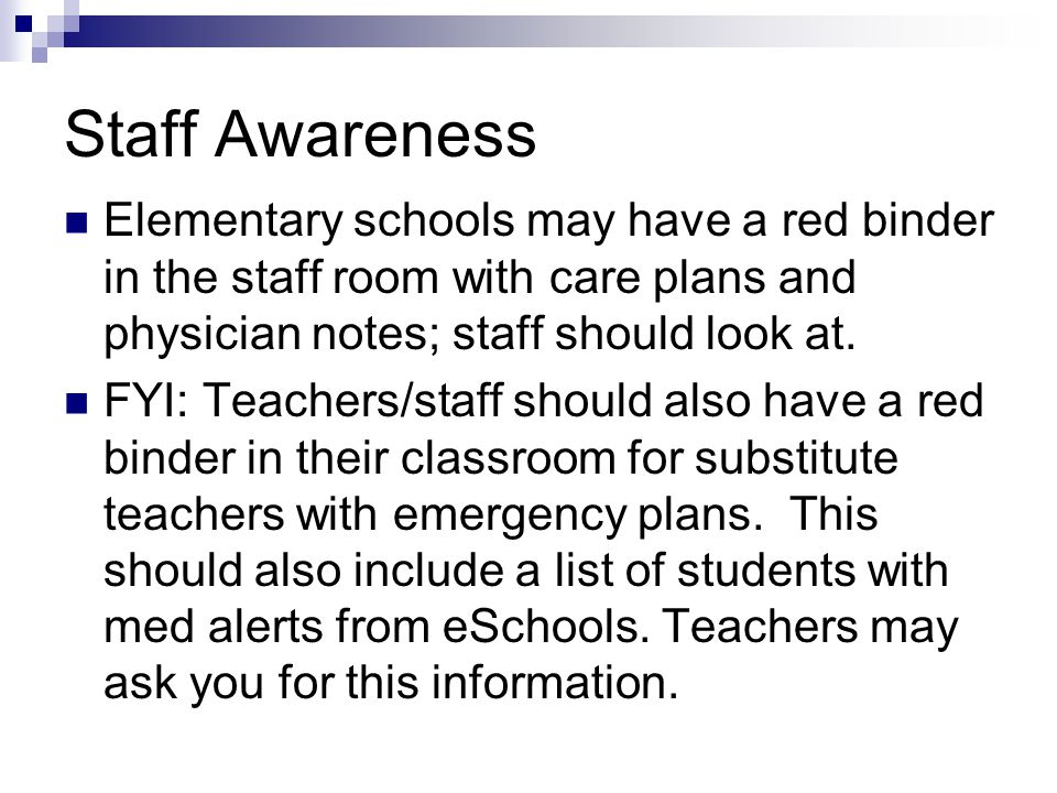 Staff Awareness Elementary schools may have a red binder in the staff room with care plans and physician notes; staff should look at.