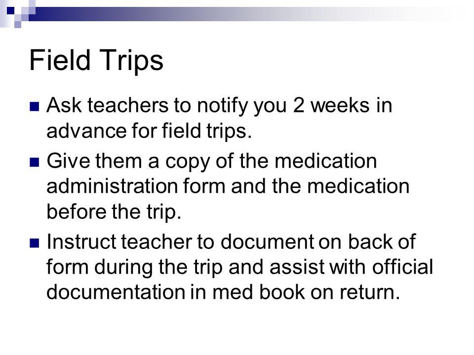 Field Trips Ask teachers to notify you 2 weeks in advance for field trips.