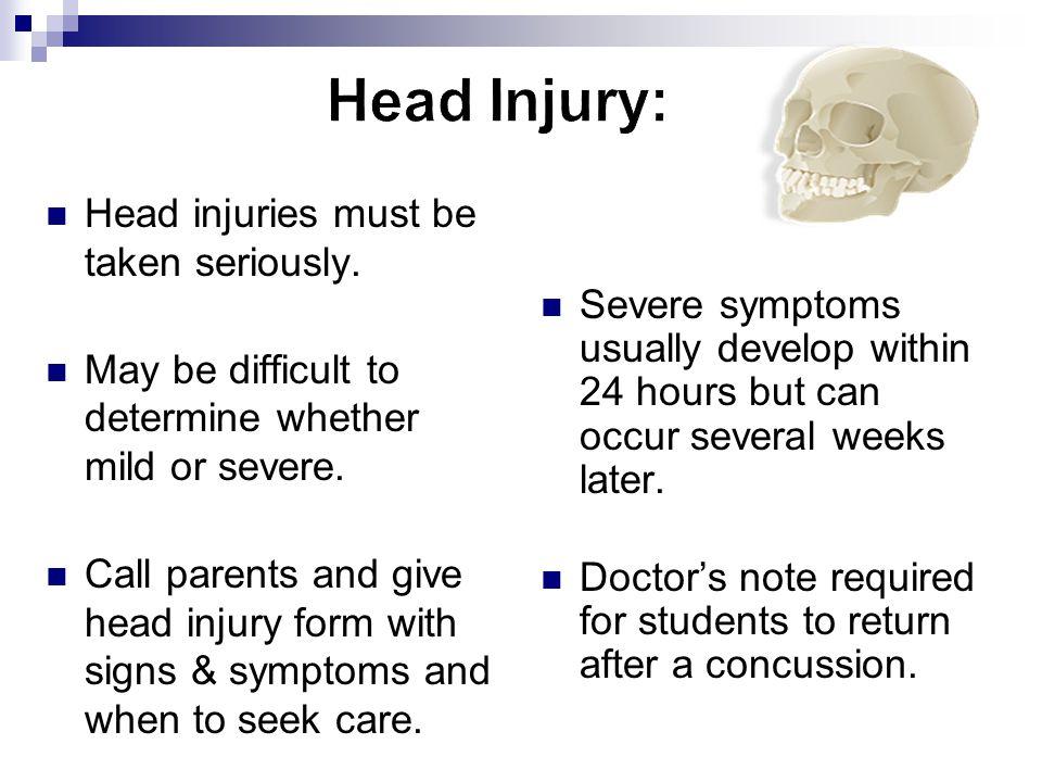 Head Injury: Head injuries must be taken seriously.