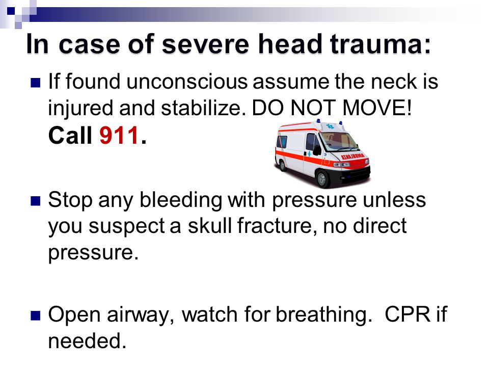 In case of severe head trauma: